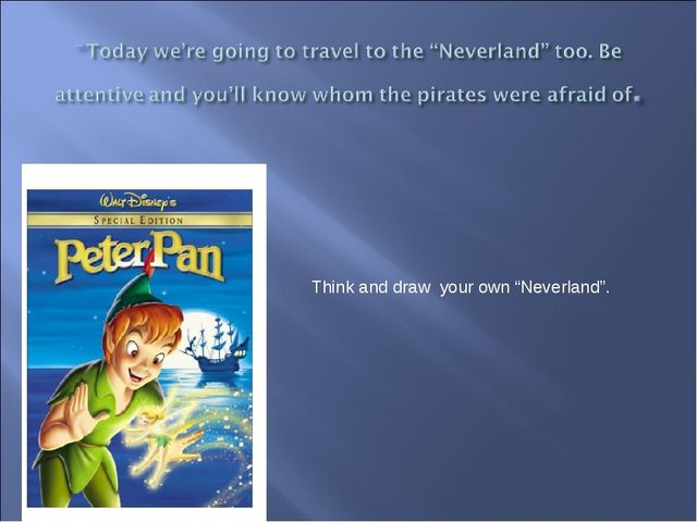 """Think and draw your own """"Neverland""""."""