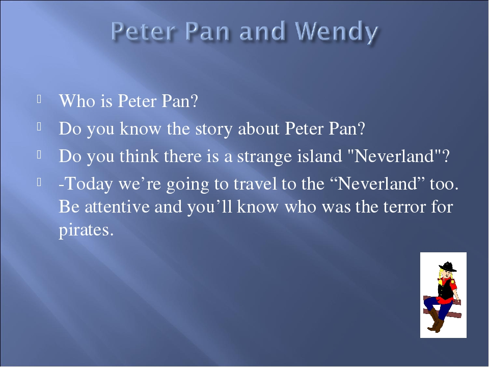 Who is Peter Pan? Do you know the story about Peter Pan? Do you think there i...