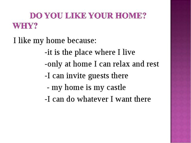 I like my home because: -it is the place where I live -only at home I can re...