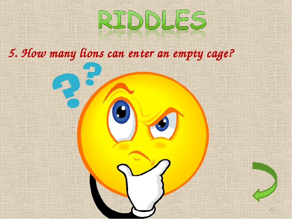 5. How many lions can enter an empty cage? Only one. After that the cage is n...