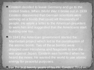 Einstein decided to leave Germany and go to the United States. When World War