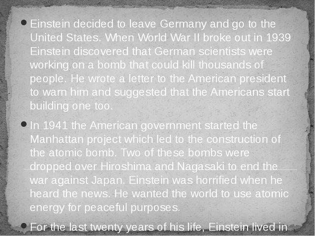 Einstein decided to leave Germany and go to the United States. When World War...