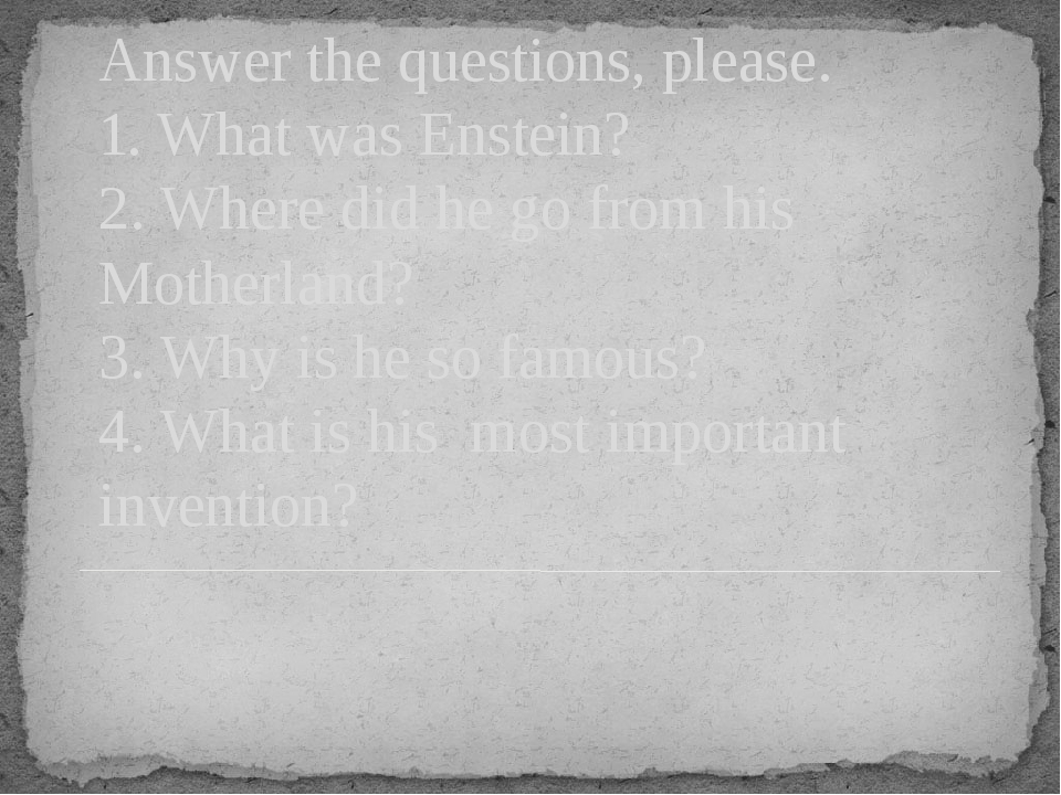 Answer the questions, please. 1. What was Enstein? 2. Where did he go from hi...