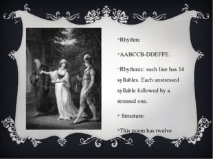 Rhythm: AABCCB-DDEFFE . Rhythmic: each line has 14 syllables. Each unstressed