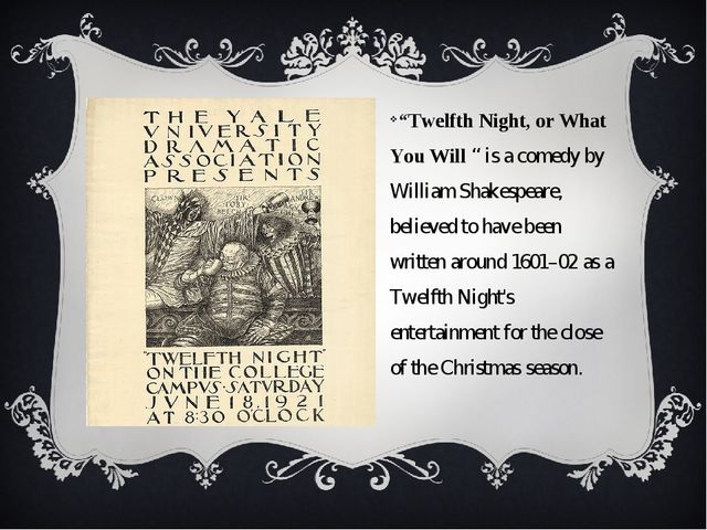 """Twelfth Night, or What You Will "" is a comedy by William Shakespeare, believ..."