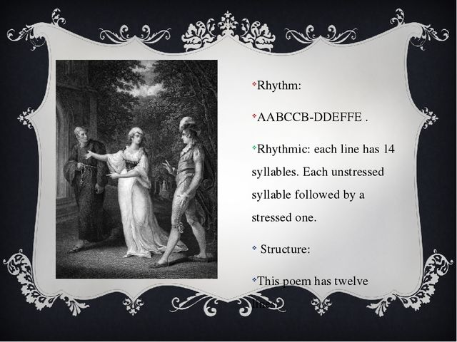Rhythm: AABCCB-DDEFFE . Rhythmic: each line has 14 syllables. Each unstressed...