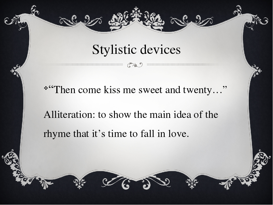 "Stylistic devices ""Then come kiss me sweet and twenty…"" Alliteration: to show..."