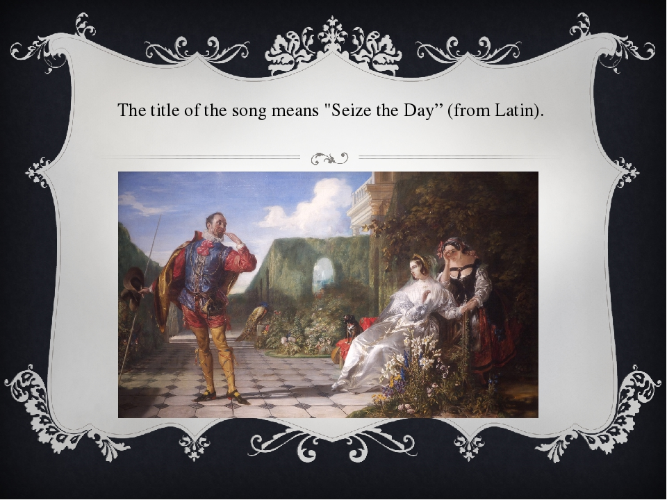 "The title of the song means ""Seize the Day"" (from Latin)."