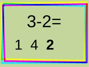 3-2= 1 4 2