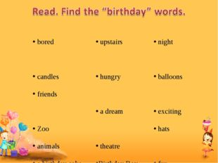 bored candles friends Zoo animals a birthday cake upstairs hungry a dream th