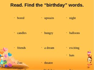 """Read. Find the """"birthday"""" words. bored candles friends Zoo animals a birthday"""