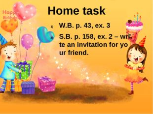 W.B. p. 43, ex. 3 S.B. p. 158, ex. 2 – write an invitation for your friend. H