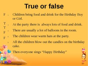 Children bring food and drink for the Birthday Boy or Girl. At the party ther