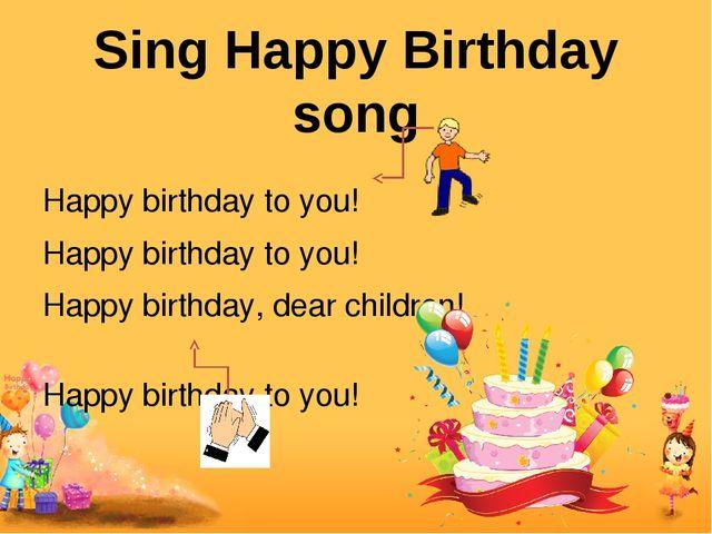 Happy birthday to you! Happy birthday to you! Happy birthday, dear children!...