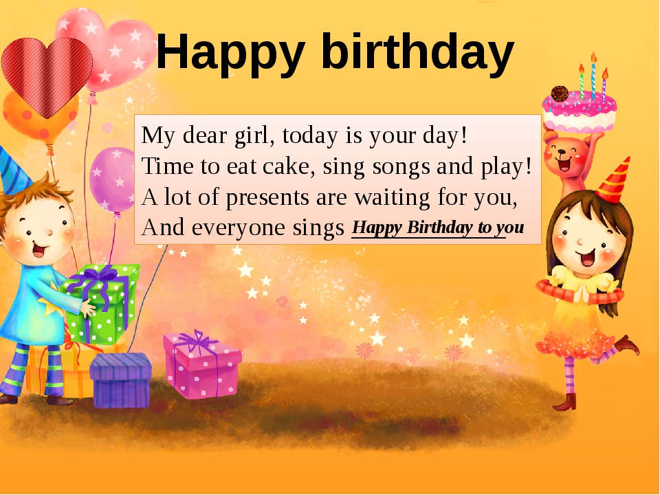 My dear girl, today is your day! Time to eat cake, sing songs and play! A lot...