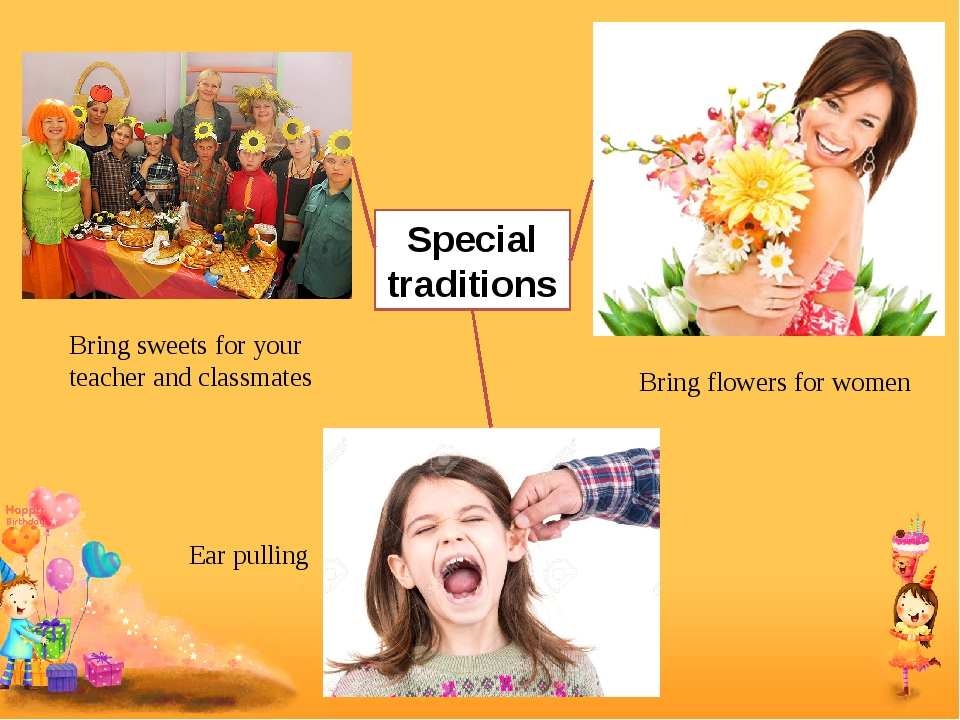 Bring sweets for your teacher and classmates Bring flowers for women Ear pull...