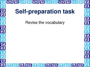 Self-preparation task Revise the vocabulary