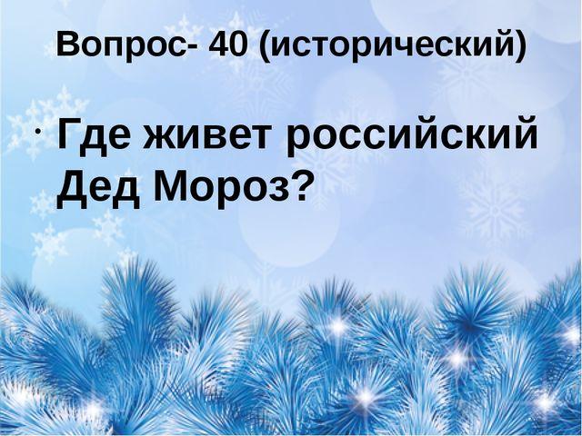 Вопрос- 40 (исторический) Где живет российский Дед Мороз?