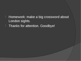 Homework: make a big crossword about London sights. Thanks for attention. Goo
