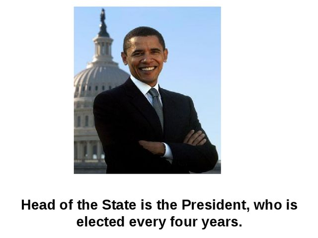 Head of the State is the President, who is elected every four years.