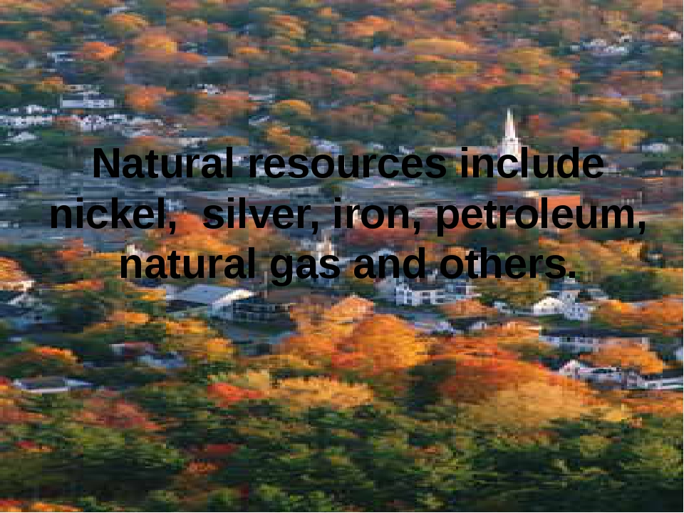 Natural resources include nickel, silver, iron, petroleum, natural gas and ot...