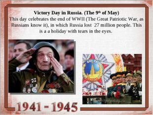 Victory Day in Russia. (The 9th of May) This day celebrates the end of WWII (