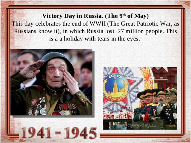 Victory Day in Russia. (The 9th of May) This day celebrates the end of WWII (...