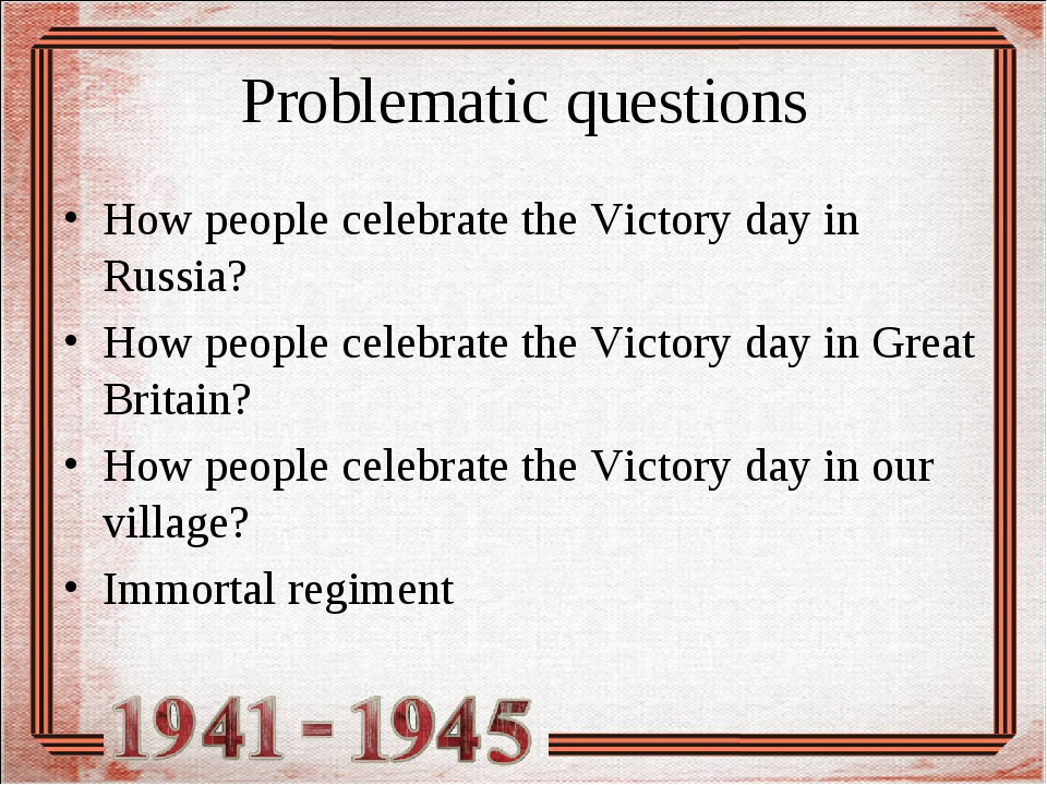 Problematic questions How people celebrate the Victory day in Russia? How peo...