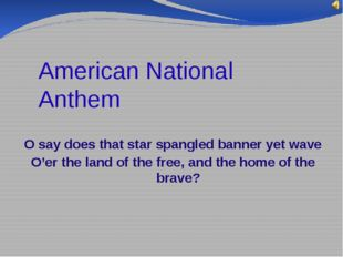 American National Anthem O say does that star spangled banner yet wave O'er t