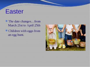 Easter The date changes…from March 21st to April 25th Children with eggs from
