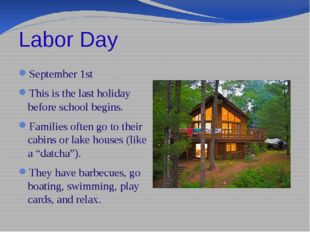 Labor Day September 1st This is the last holiday before school begins. Famili