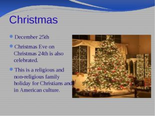 Christmas December 25th Christmas Eve on Christmas 24th is also celebrated. T