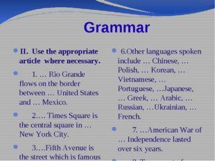 Grammar II. Use the appropriate article where necessary. 1. … Rio Grande flo