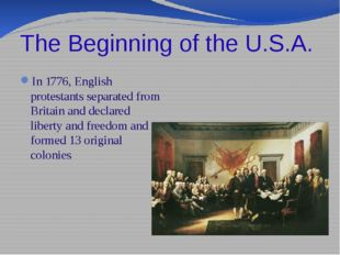 The Beginning of the U.S.A. In 1776, English protestants separated from Brita