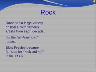 Rock Rock has a large variety of styles, with famous artists from each decade