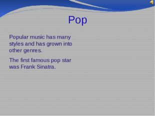 Pop Popular music has many styles and has grown into other genres. The first