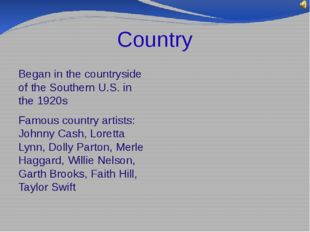 Country Began in the countryside of the Southern U.S. in the 1920s Famous cou