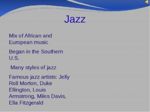 Jazz Mix of African and European music Began in the Southern U.S. Many styles