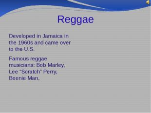 Reggae Developed in Jamaica in the 1960s and came over to the U.S. Famous reg