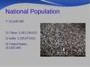 National Population 313,847,465 1) China: 1,343,239,923 2) India: 1,205,073,6