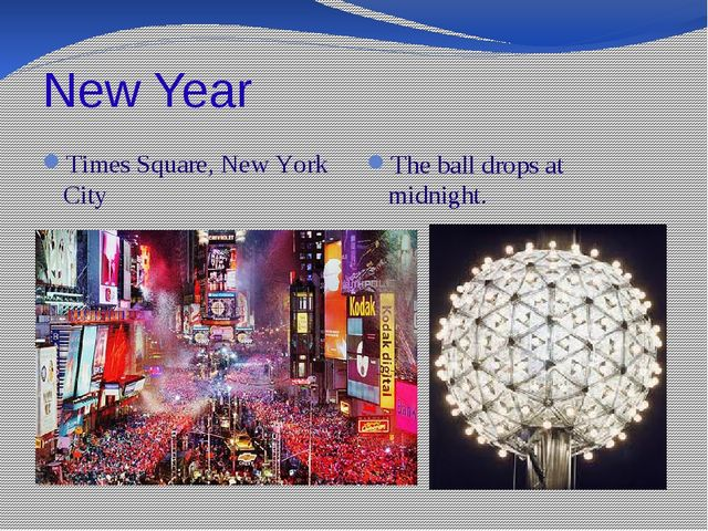 New Year Times Square, New York City The ball drops at midnight.