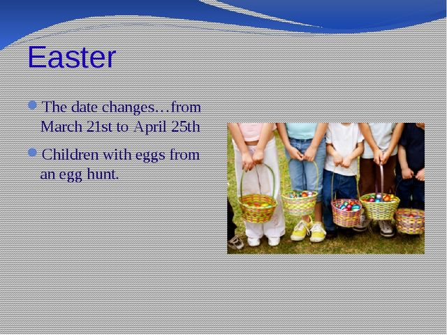 Easter The date changes…from March 21st to April 25th Children with eggs from...