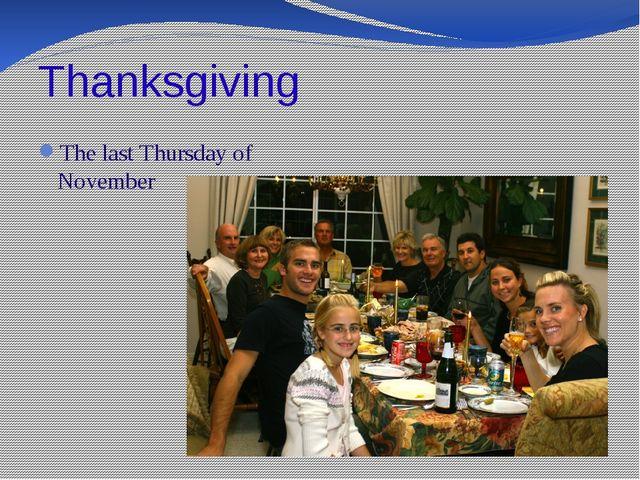 Thanksgiving The last Thursday of November