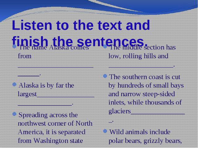 Listen to the text and finish the sentences. The name Alaska comes from _____...