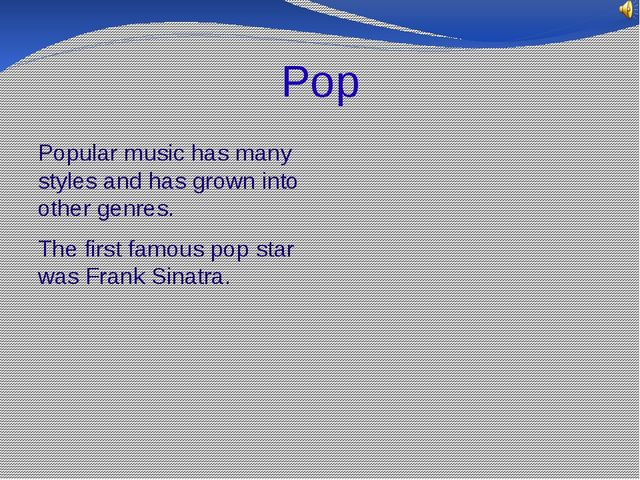 Pop Popular music has many styles and has grown into other genres. The first...