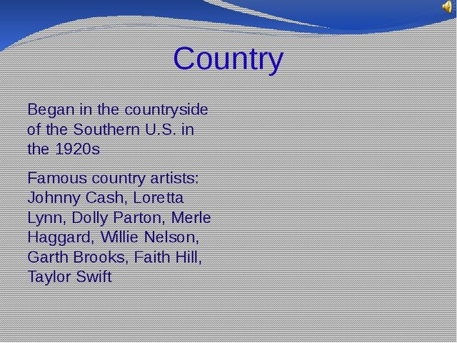 Country Began in the countryside of the Southern U.S. in the 1920s Famous cou...