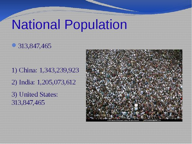 National Population 313,847,465 1) China: 1,343,239,923 2) India: 1,205,073,6...