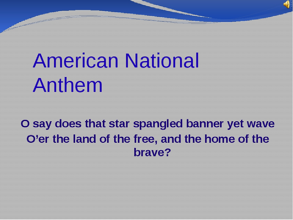 American National Anthem O say does that star spangled banner yet wave O'er t...