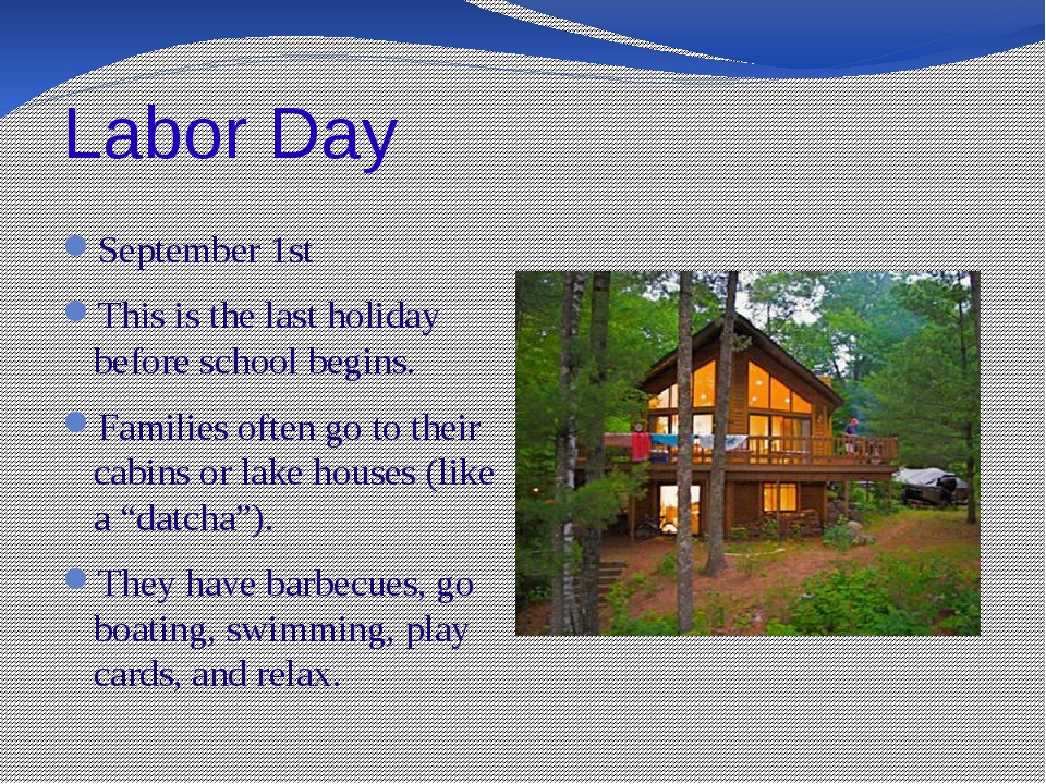 Labor Day September 1st This is the last holiday before school begins. Famili...