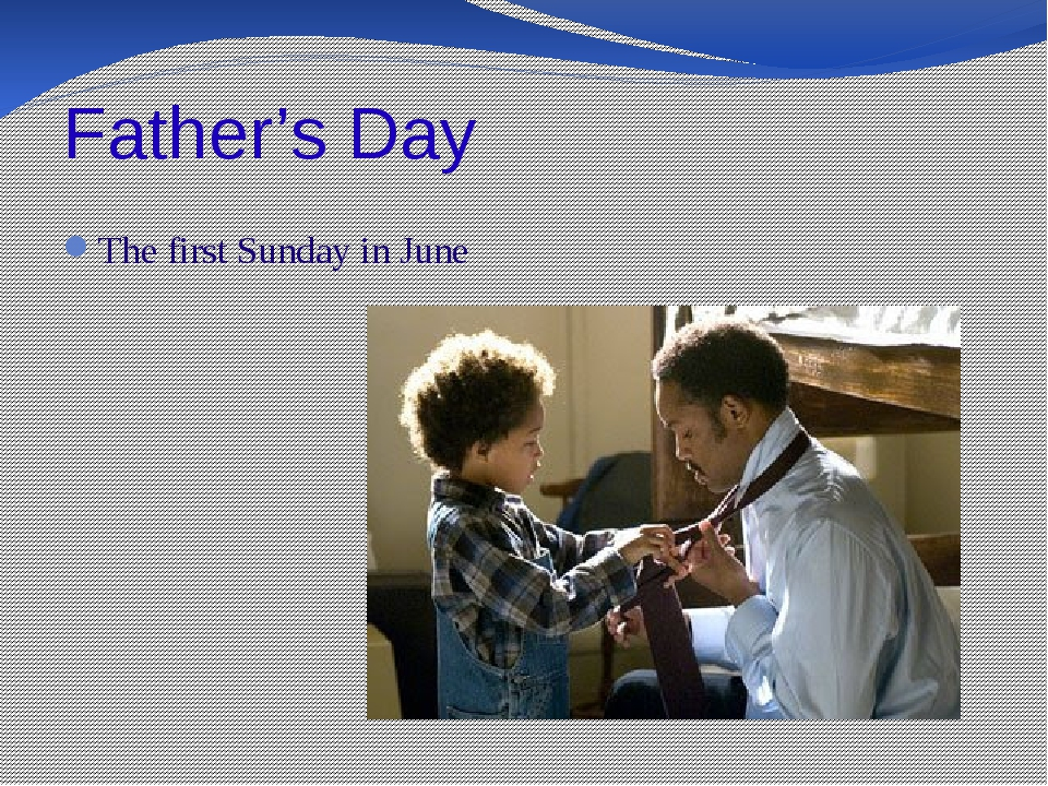 Father's Day The first Sunday in June